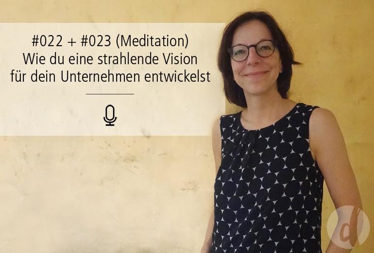 022 + 023 | Wie du eine strahlende Vision für dein Unternehmen entwickelst (mit Meditation)