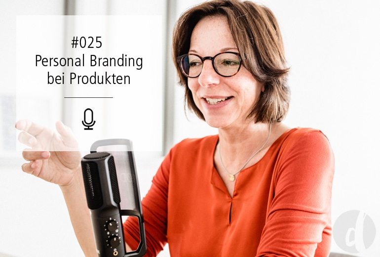 Podcast Zeig dich - Soulful Branding - Personal Branding bei Produkten - Folge 025