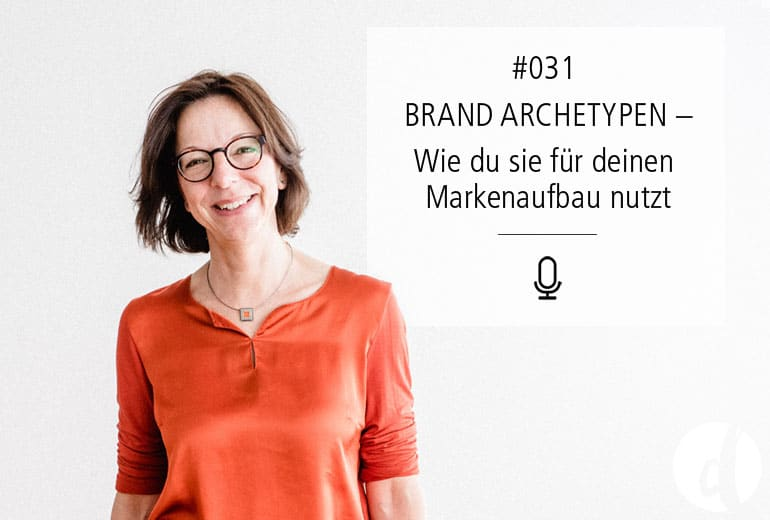 031 | Brand Archetypen – Wie du sie nutzen kannst, um deine Marke aufzubauen